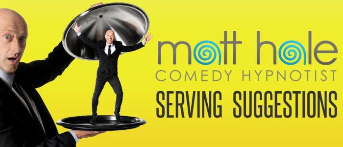 Comedy Hypnotist Matt Hale Serving Suggestions