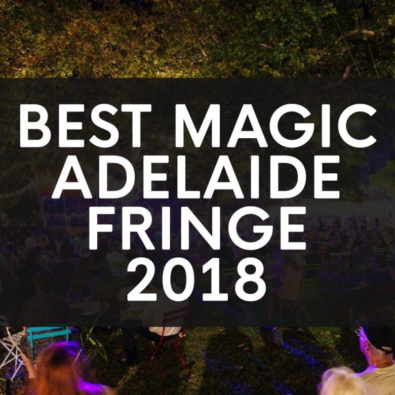 Adelaide Fringe Best Magic Shows 2018