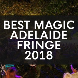 Adelaide Fringe Best Magic Shows 2018