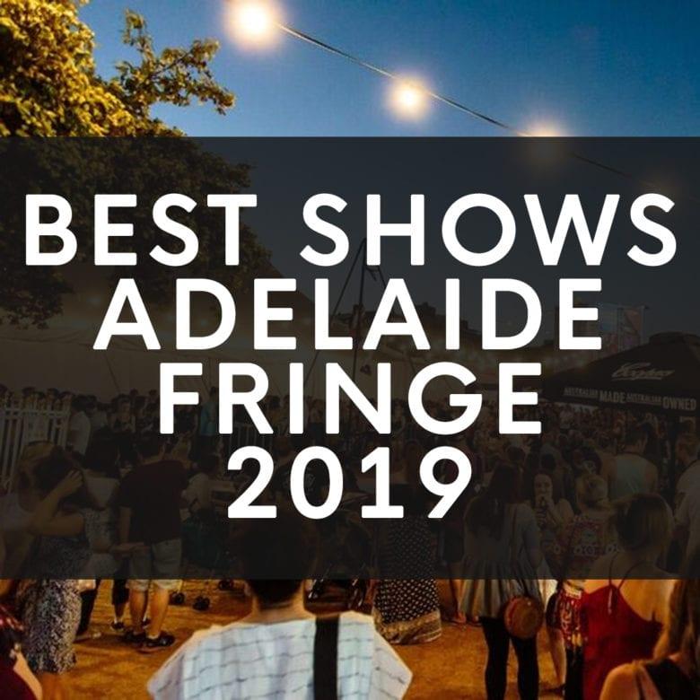 Adelaide Fringe Best Shows 2019