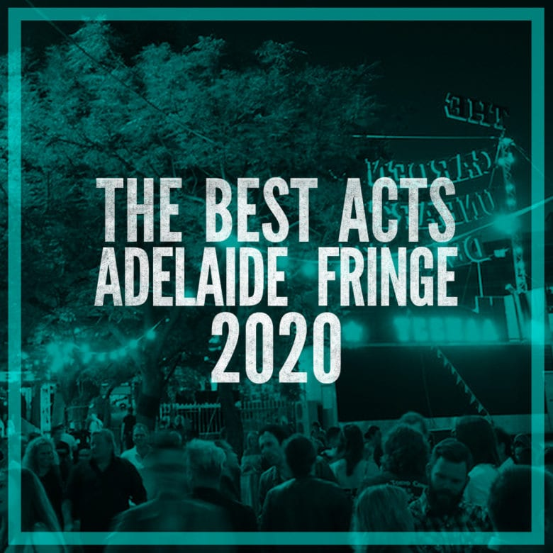 The Best Acts of the Adelaide Fringe 2020