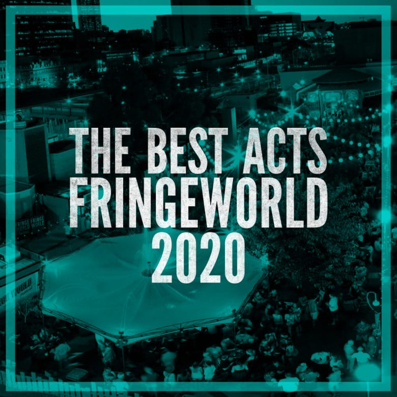 The Must See Acts Fringe World 2020